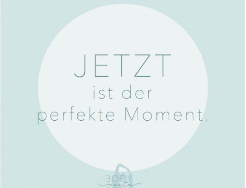 Jetzt ist der perfekte Moment!